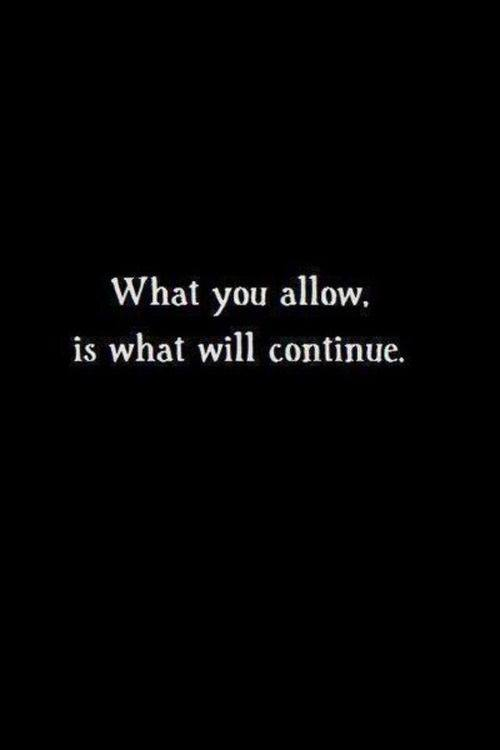 what you allow will continue.jpg